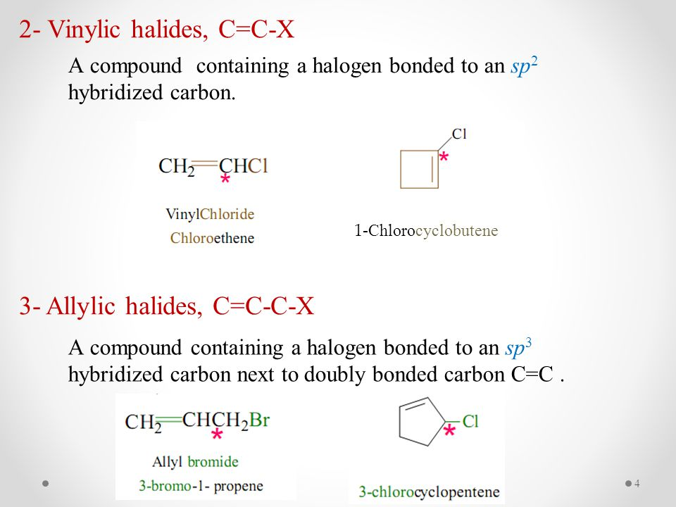 2- Vinylic halides, C=C-X A compound containing a halogen bonded to an sp 2 hybridized carbon.