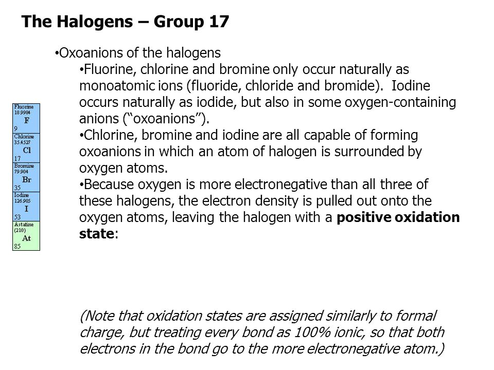 The Halogens – Group 17 Fluorine can only form one oxoanion.