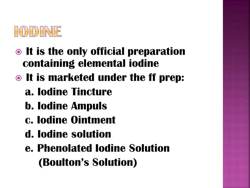  It is the only official preparation containing elemental iodine  It is marketed under the ff prep: a.