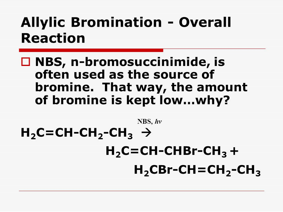 Allylic Bromination - Overall Reaction  NBS, n-bromosuccinimide, is often used as the source of bromine.