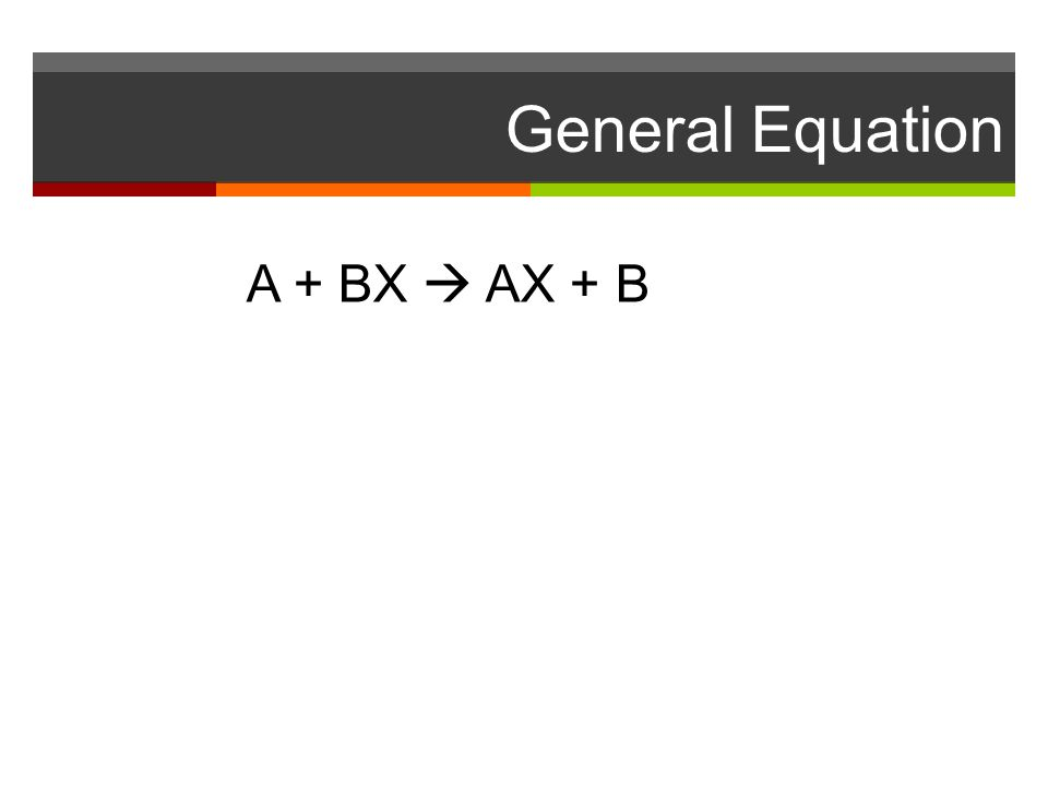 General Equation A + BX  AX + B