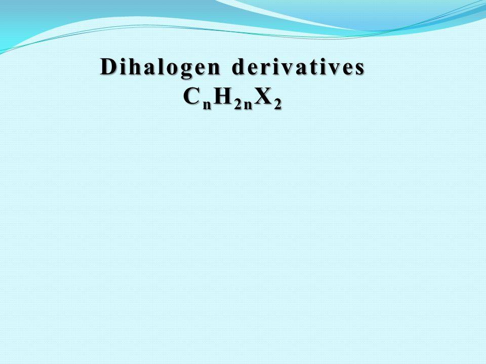Dihalogen derivatives C n H 2n X 2