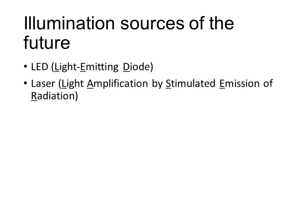 Illumination sources of the future LED (Light-Emitting Diode) Laser (Light Amplification by Stimulated Emission of Radiation)