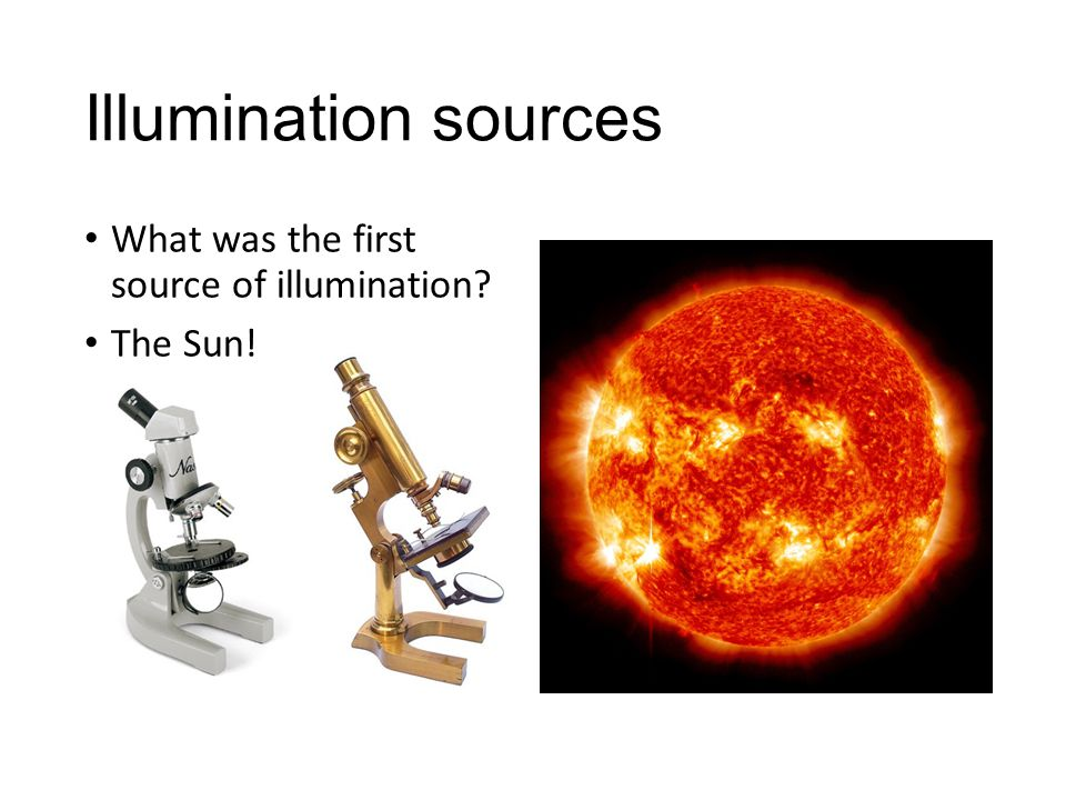 Illumination sources What was the first source of illumination The Sun!