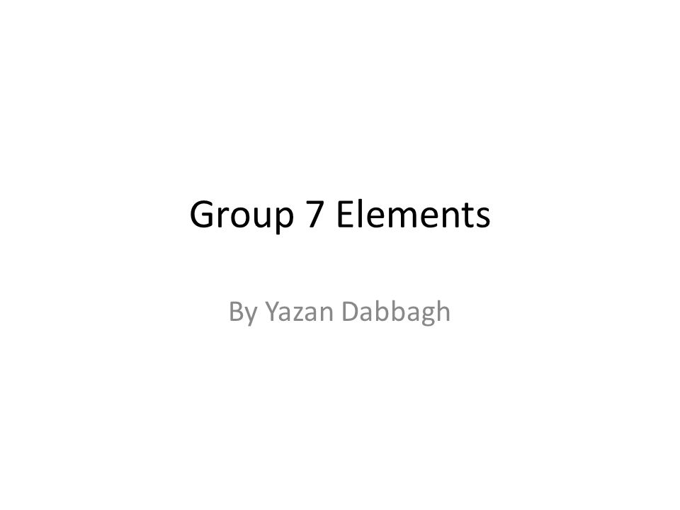 Group 7 Elements By Yazan Dabbagh