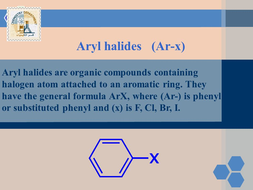 Aryl halides (Ar-x) Aryl halides are organic compounds containing halogen atom attached to an aromatic ring.