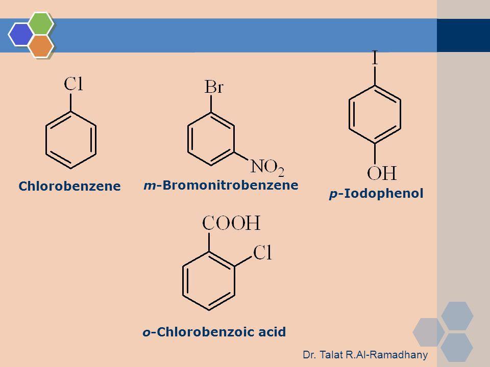 Chlorobenzene m-Bromonitrobenzene p-Iodophenol o-Chlorobenzoic acid Dr. Talat R.Al-Ramadhany