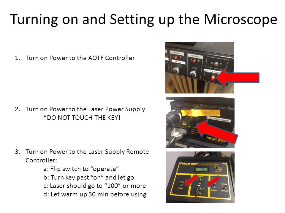 Turning on and Setting up the Microscope 1.Turn on Power to the AOTF Controller 2.Turn on Power to the Laser Power Supply *DO NOT TOUCH THE KEY.