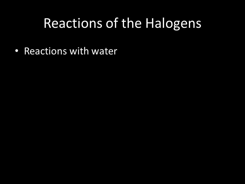 Reactions of the Halogens Reactions with water