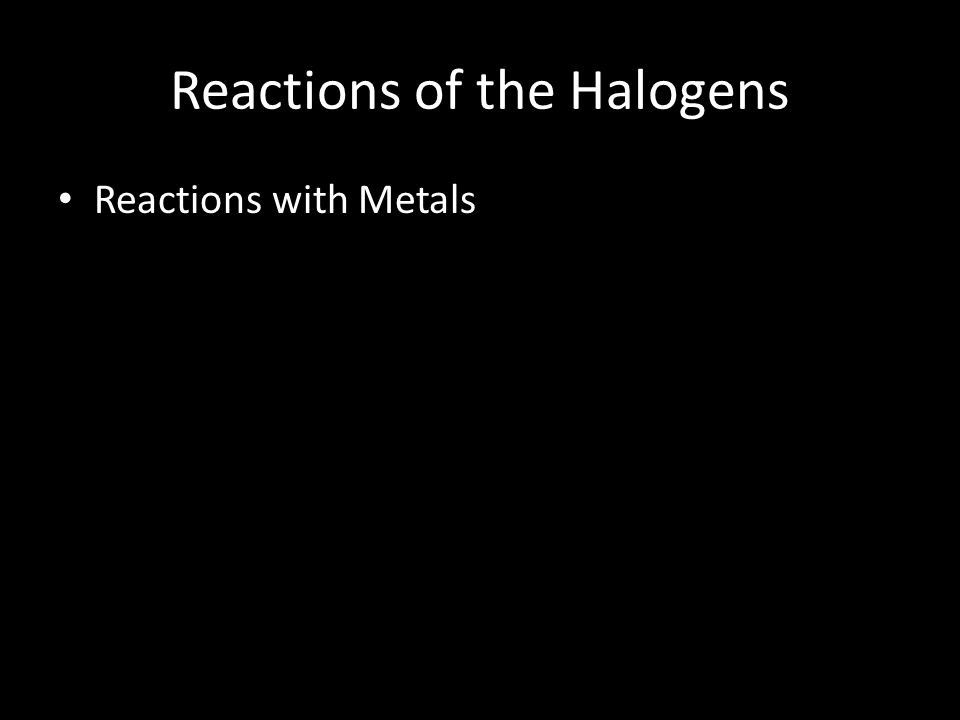 Reactions of the Halogens Reactions with Metals