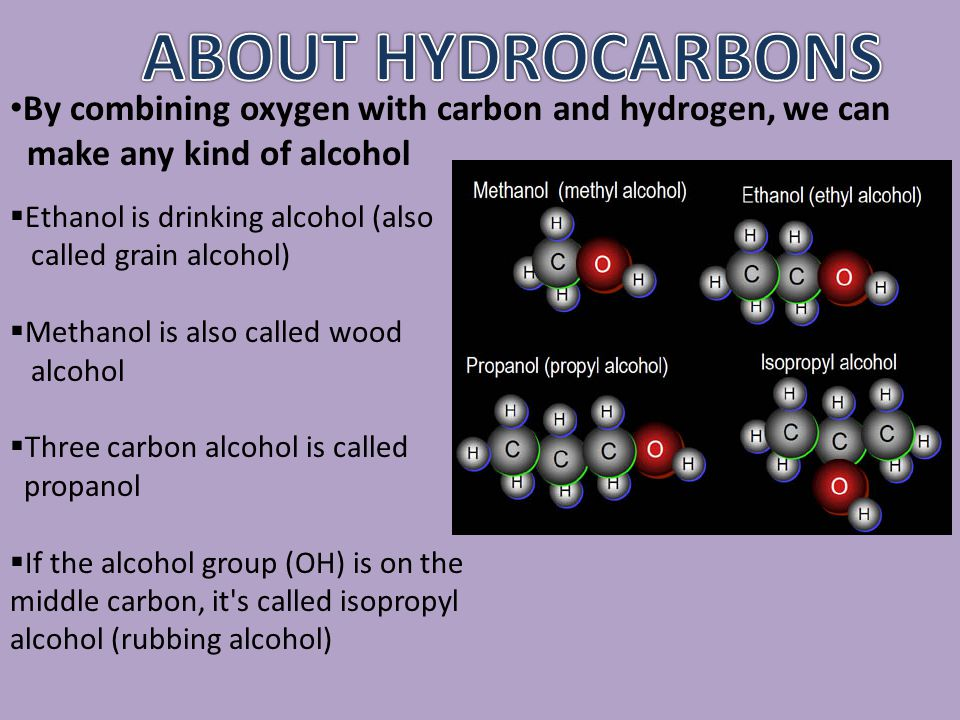 when the chain is between 5 and 9 carbons, the hydrocarbon is gasoline about a 12 carbons and it is diesel & 20 carbons is motor oil a chain of hundre