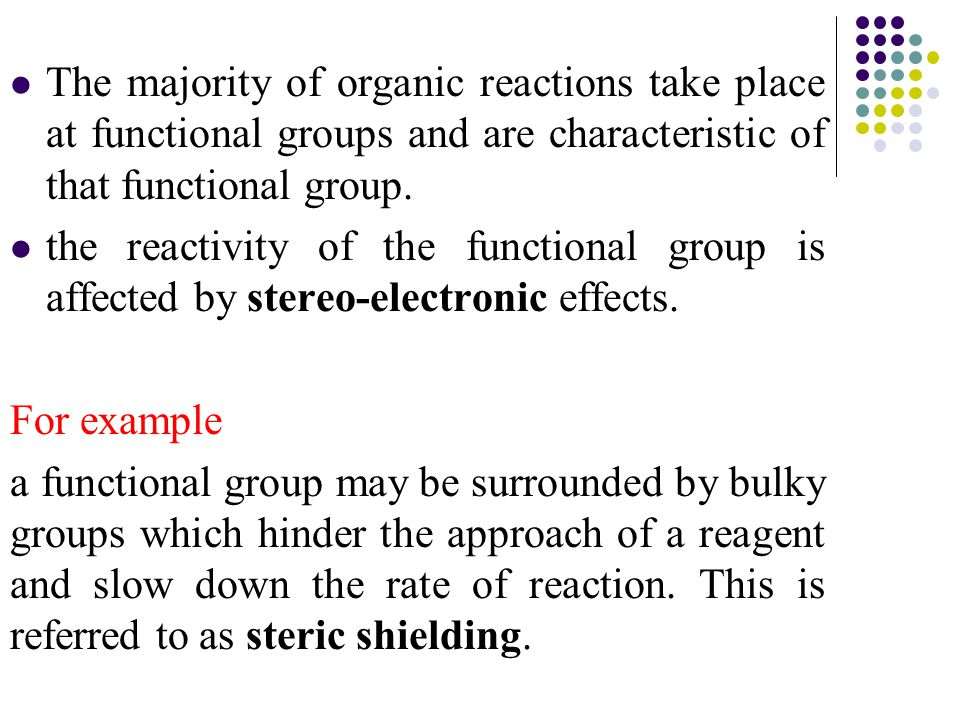 The majority of organic reactions take place at functional groups and are characteristic of that functional group.