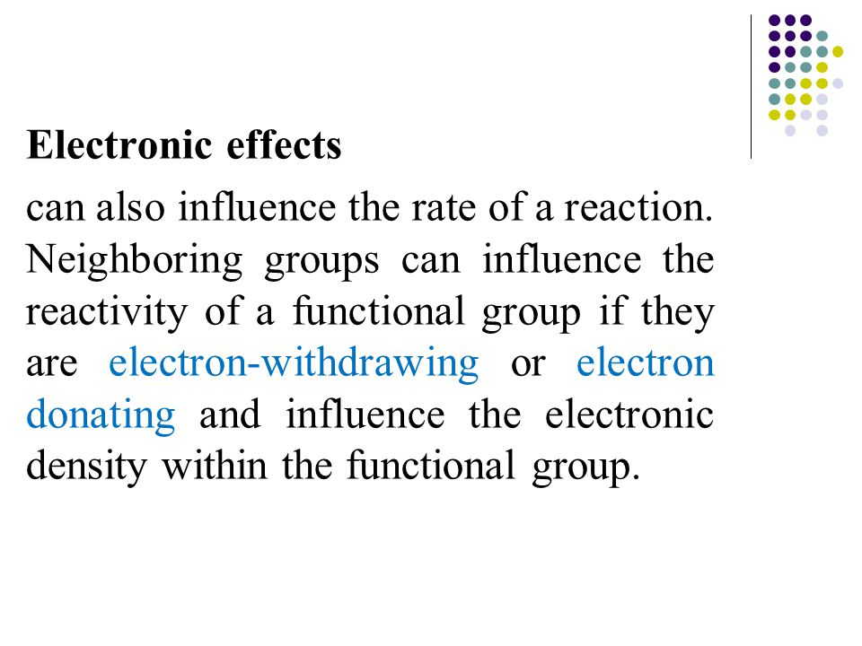 Electronic effects can also influence the rate of a reaction.