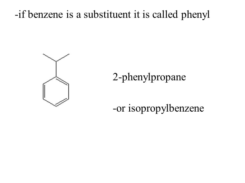 -if benzene is a substituent it is called phenyl 2-phenylpropane -or isopropylbenzene