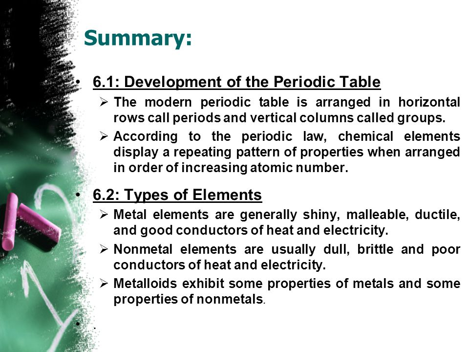 Summary: 6.1: Development of the Periodic Table  The modern periodic table is arranged in horizontal rows call periods and vertical columns called groups.