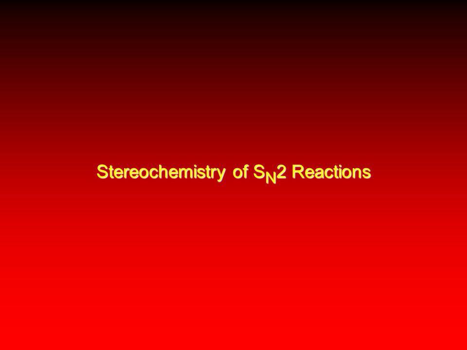 Stereochemistry of S N 2 Reactions