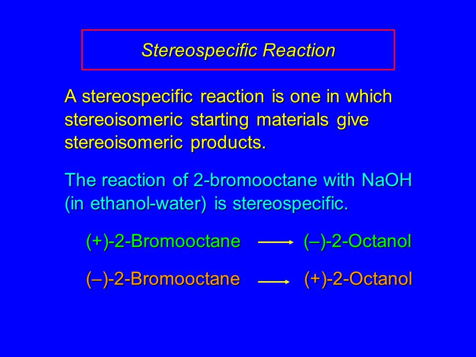 A stereospecific reaction is one in which stereoisomeric starting materials give stereoisomeric products.