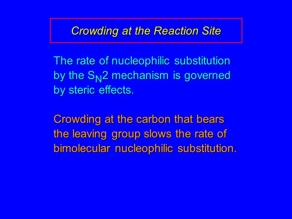 The rate of nucleophilic substitution by the S N 2 mechanism is governed by steric effects.