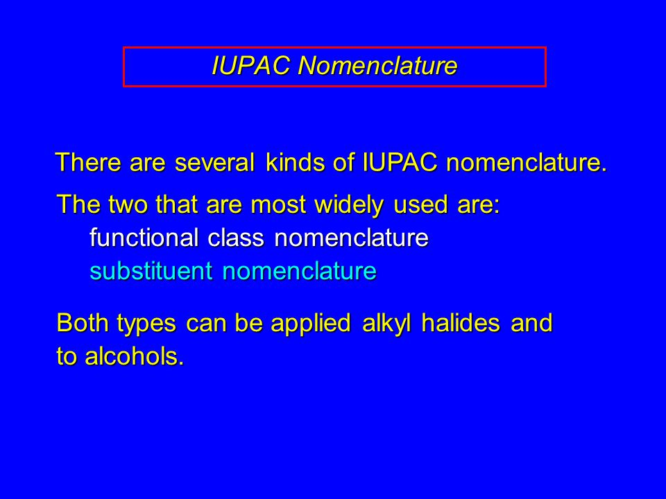 The two that are most widely used are: functional class nomenclature substituent nomenclature Both types can be applied alkyl halides and to alcohols.
