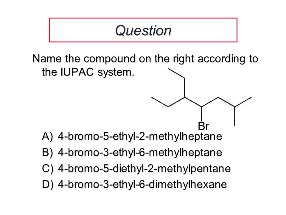 Question Name the compound on the right according to the IUPAC system.