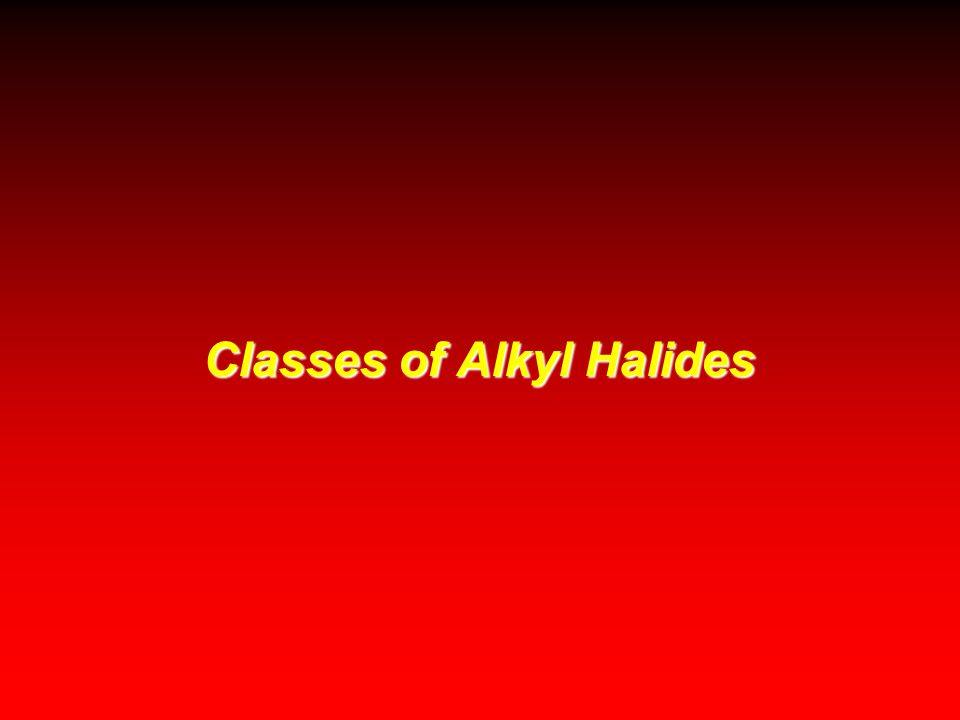 Classes of Alkyl Halides