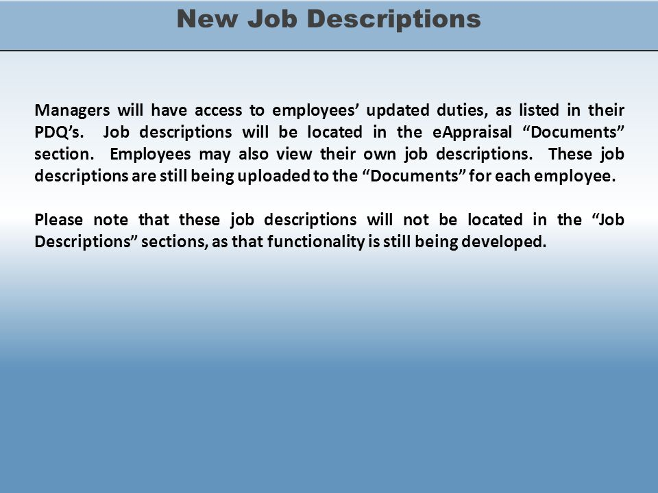 New Job Descriptions Managers will have access to employees' updated duties, as listed in their PDQ's.