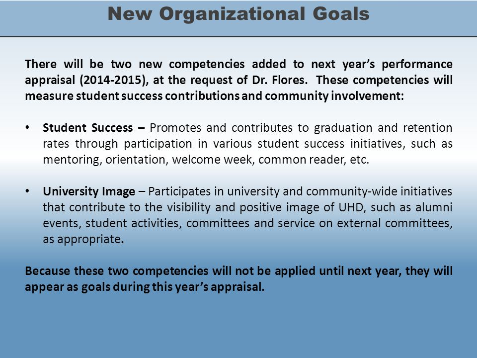 New Organizational Goals There will be two new competencies added to next year's performance appraisal (2014-2015), at the request of Dr.