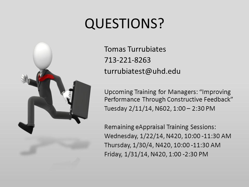 "QUESTIONS? Tomas Turrubiates 713-221-8263 turrubiatest@uhd.edu Upcoming Training for Managers: ""Improving Performance Through Constructive Feedback"" T"