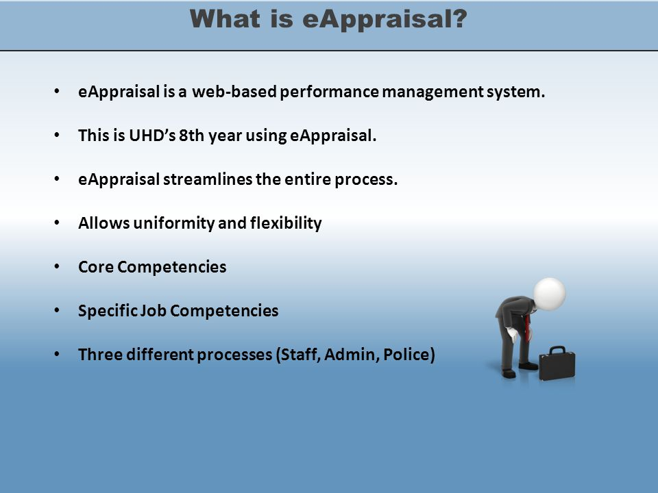 What is eAppraisal. eAppraisal is a web-based performance management system.