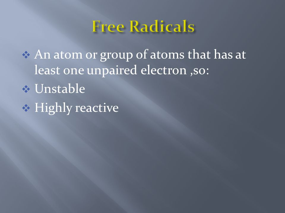  An atom or group of atoms that has at least one unpaired electron,so:  Unstable  Highly reactive