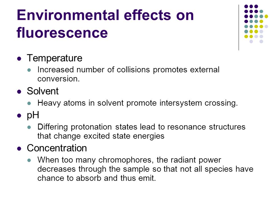 Environmental effects on fluorescence Temperature Increased number of collisions promotes external conversion.