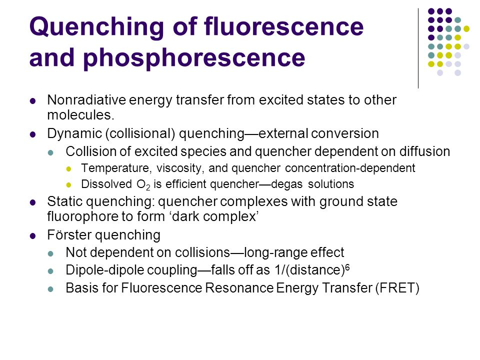 Quenching of fluorescence and phosphorescence Nonradiative energy transfer from excited states to other molecules.