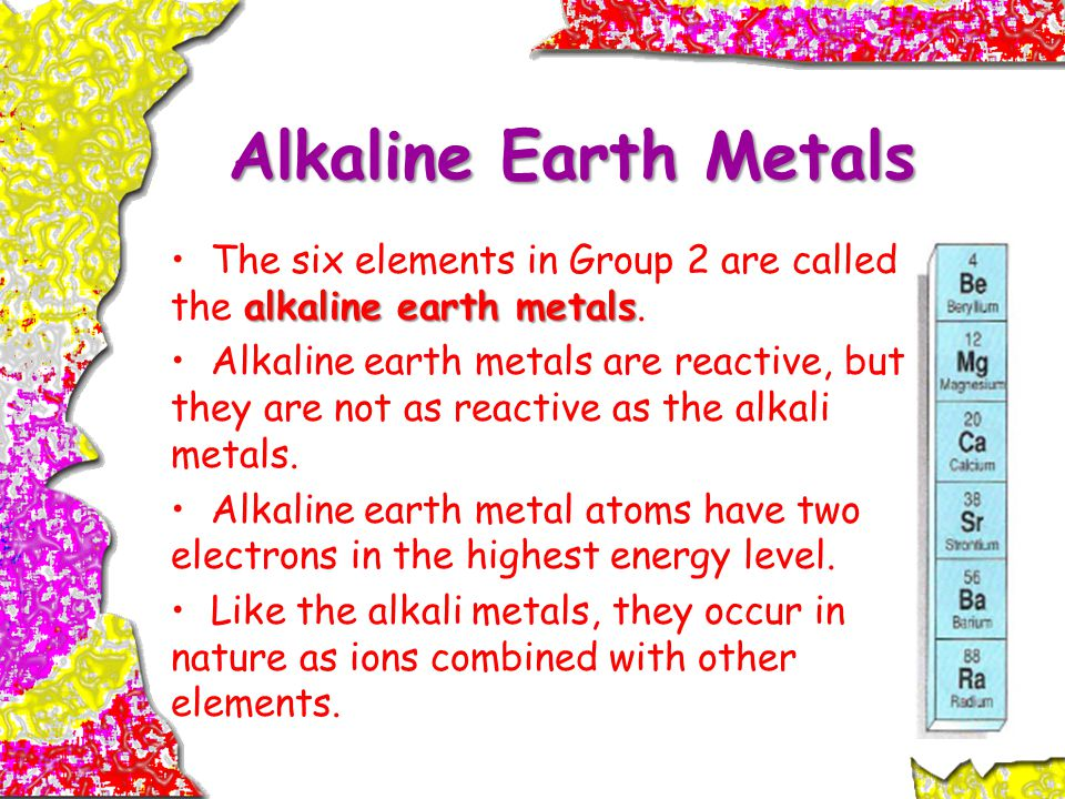 Alkaline Earth Metals alkaline earth metalsThe six elements in Group 2 are called the alkaline earth metals.