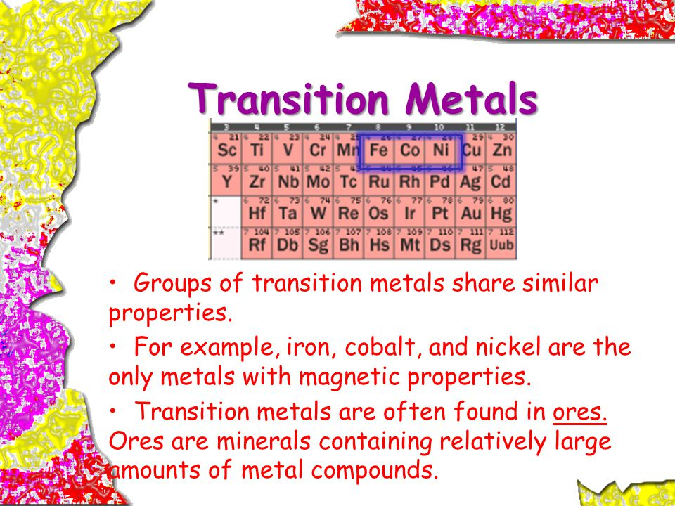 Transition Metals Groups of transition metals share similar properties.