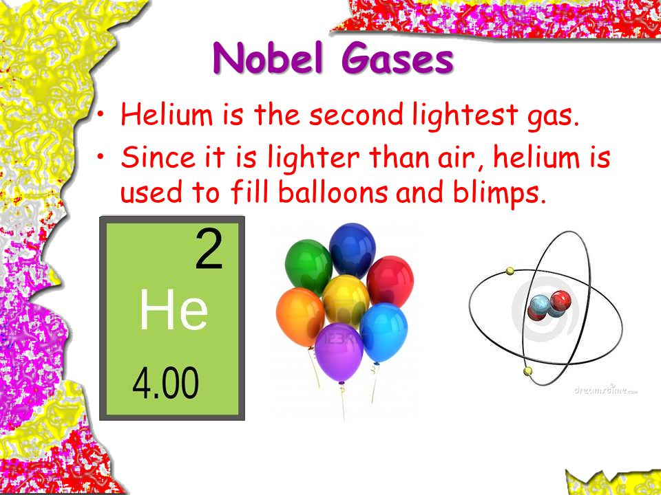 Nobel Gases Helium is the second lightest gas.