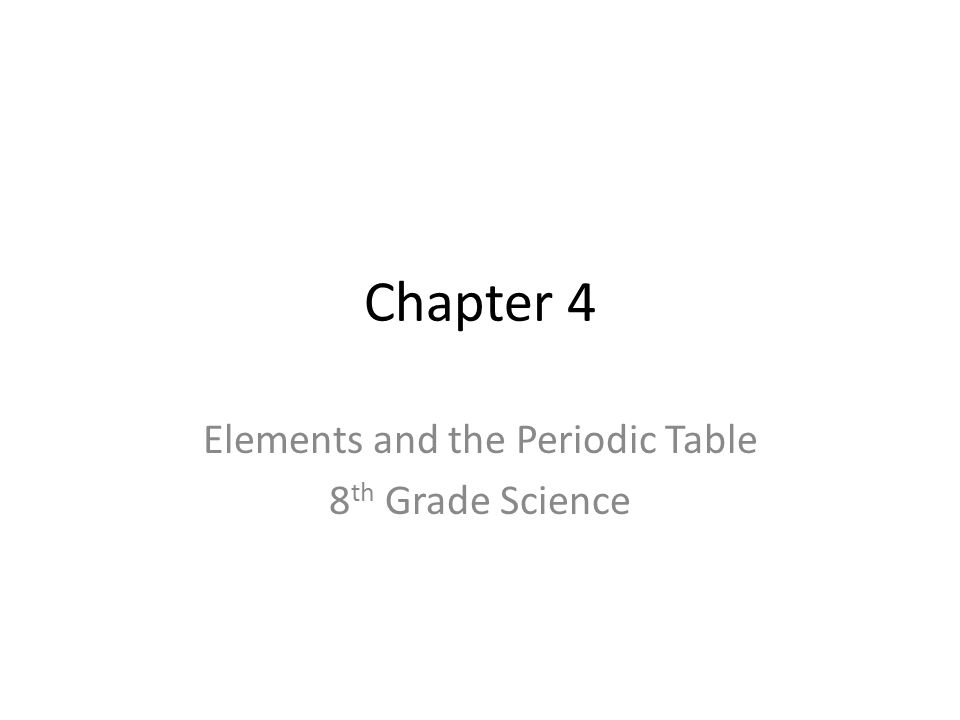 Chapter 4 Elements and the Periodic Table 8 th Grade Science