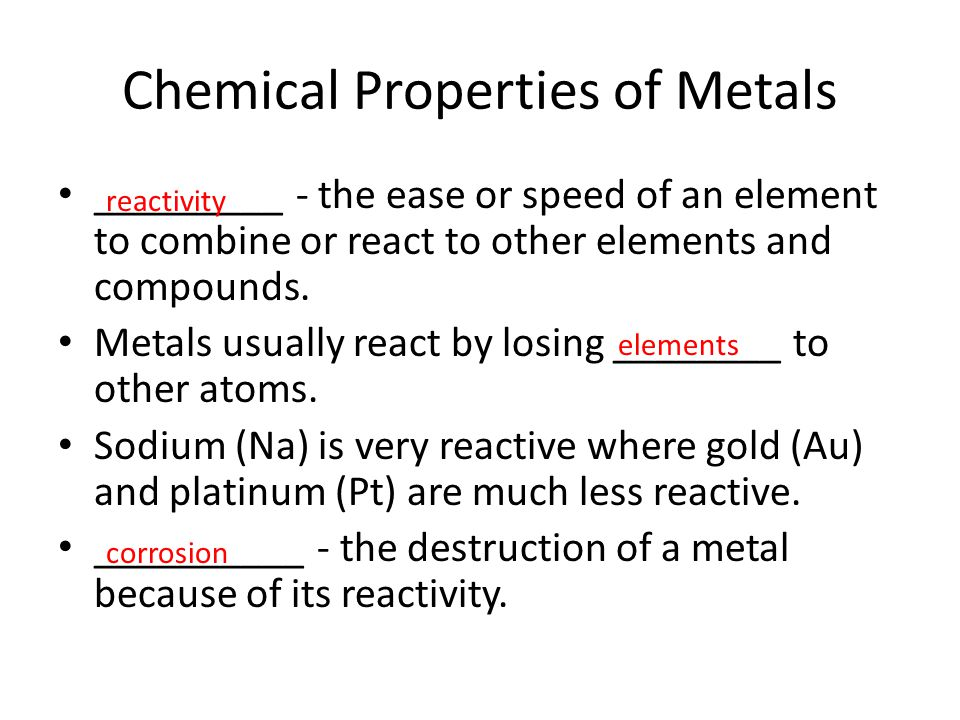 Chemical Properties of Metals _________ - the ease or speed of an element to combine or react to other elements and compounds. Metals usually react by