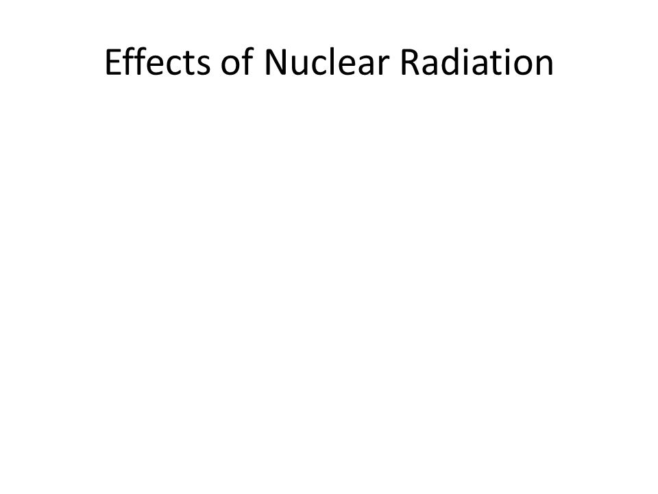 Effects of Nuclear Radiation