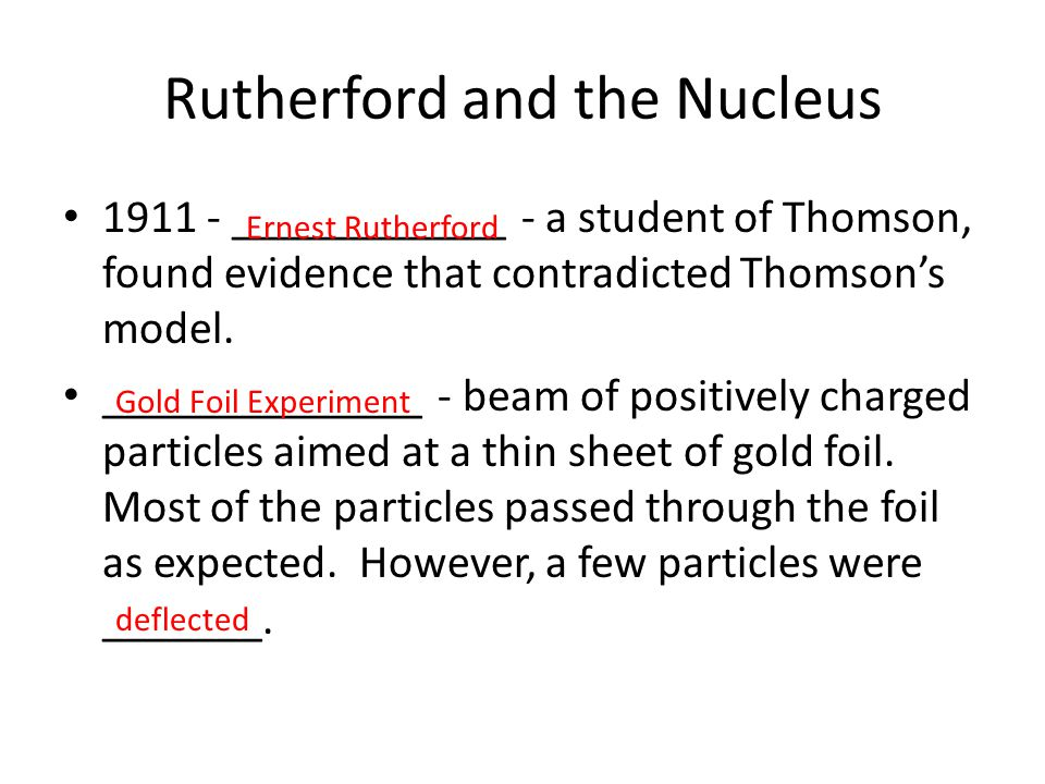 Conclusions from the Foil Experiment Since like charges _____ each other, Rutherford concluded that an atom's _________ charges must be clustered in the _____ of the atom.