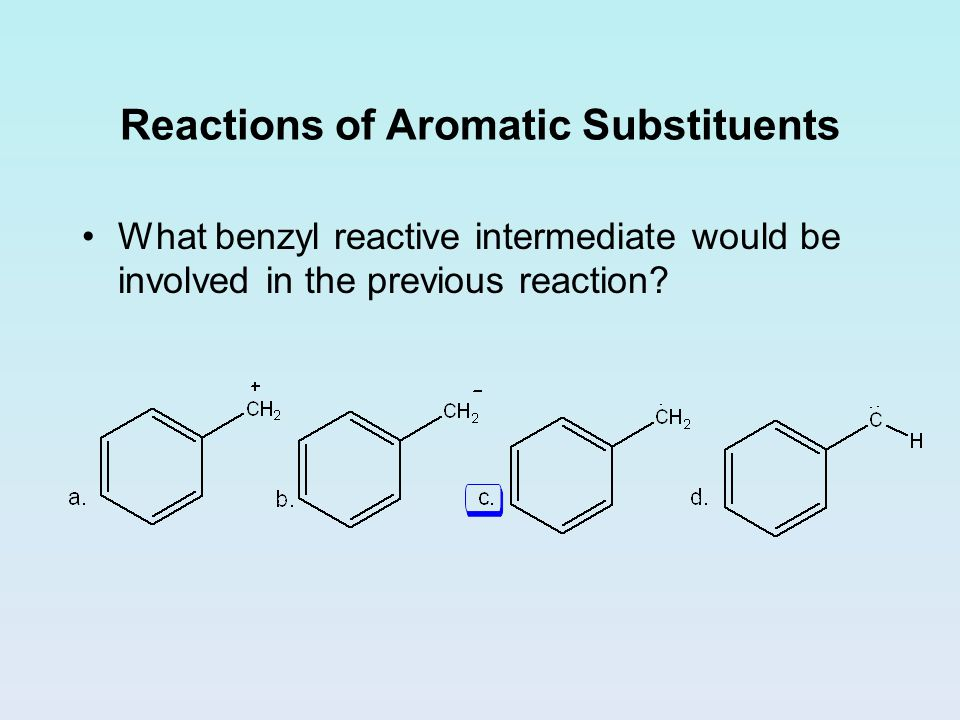 Reactions of Aromatic Substituents What benzyl reactive intermediate would be involved in the previous reaction?