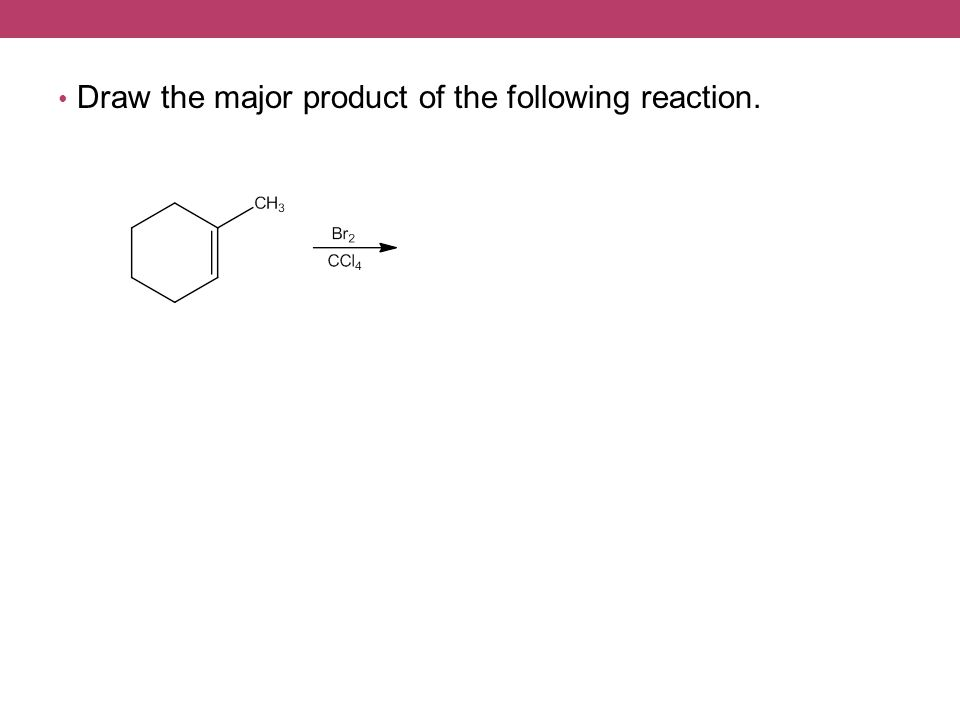 Draw the major product of the following reaction.
