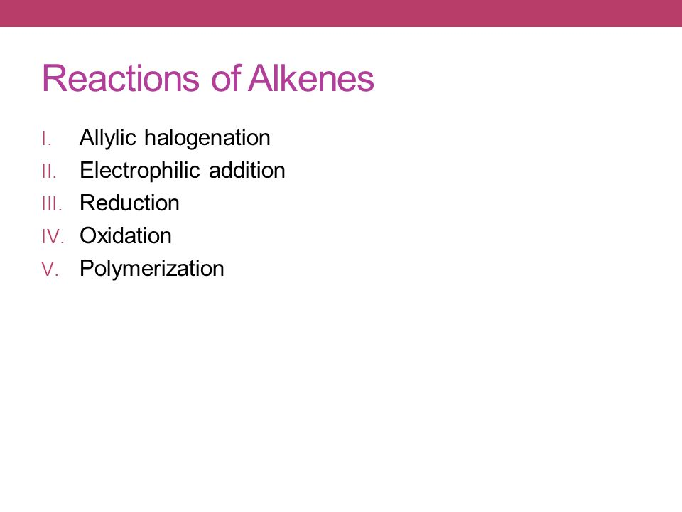 Reactions of Alkenes I.Allylic halogenation II. Electrophilic addition III.