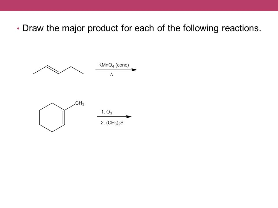 Draw the major product for each of the following reactions.