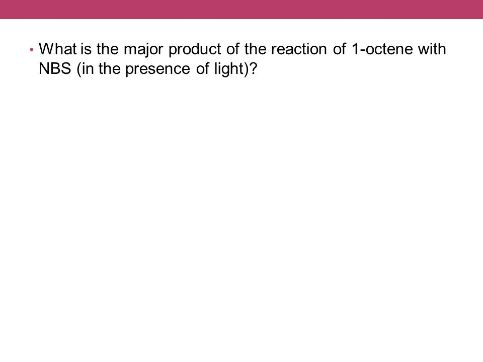 What is the major product of the reaction of 1-octene with NBS (in the presence of light)?