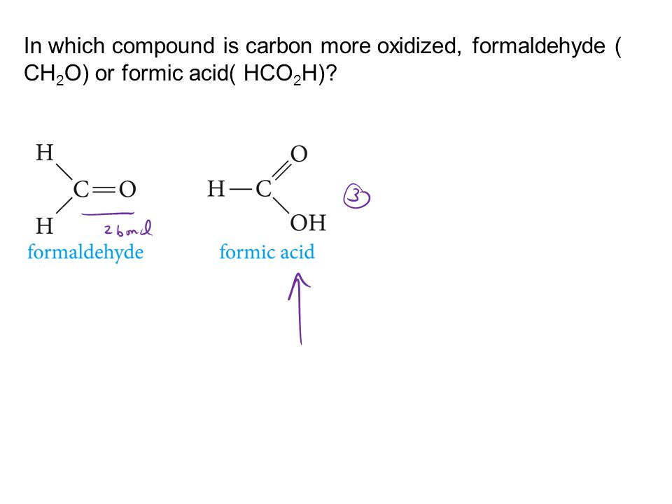 In which compound is carbon more oxidized, formaldehyde ( CH 2 O) or formic acid( HCO 2 H)?