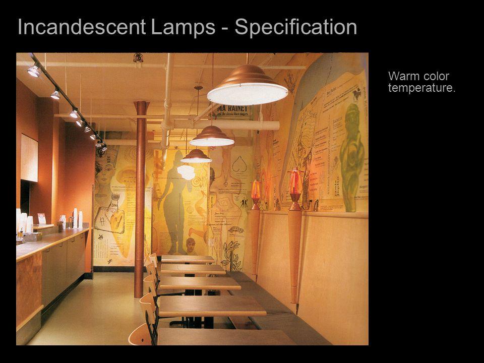 Incandescent Lamps - Specification Ê Warm color temperature.