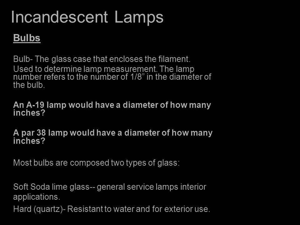 Incandescent Lamps - Specification Light Control / Beam Spread VNSP-very narrow spot 5 deg - 13deg NSP-- Narrow Spot SP-- Spot NFL-- Narrow Flood FL-- Flood