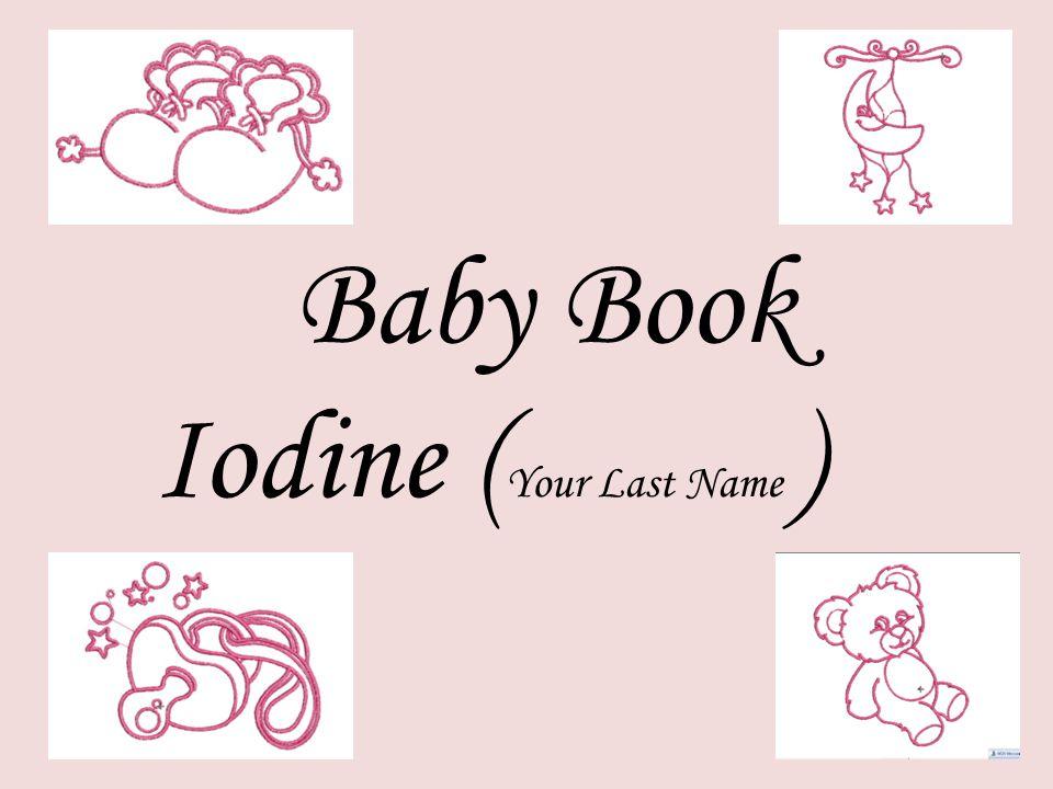 Baby Book Iodine ( Your Last Name )