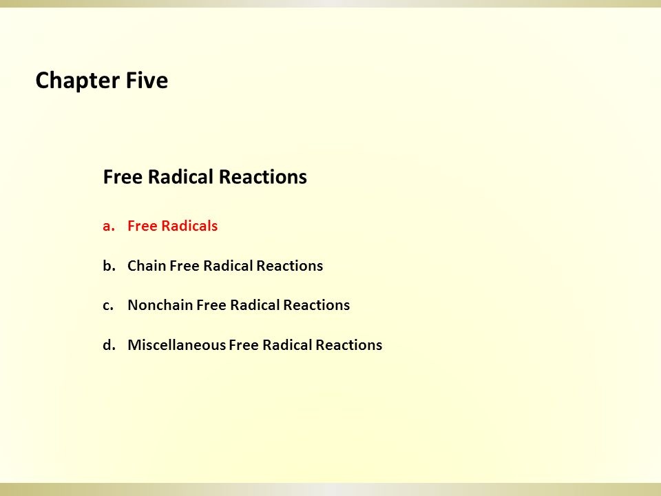 Free Radicals Properties of free radicals 1.One or more unpaired electrons.