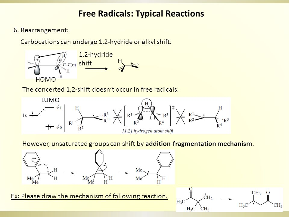 Free Radicals: Typical Reactions 6. Rearrangement: The concerted 1,2-shift doesn't occur in free radicals. Carbocations can undergo 1,2-hydride or alk